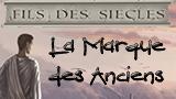 [Fils des siècles] La Marque des Anciens